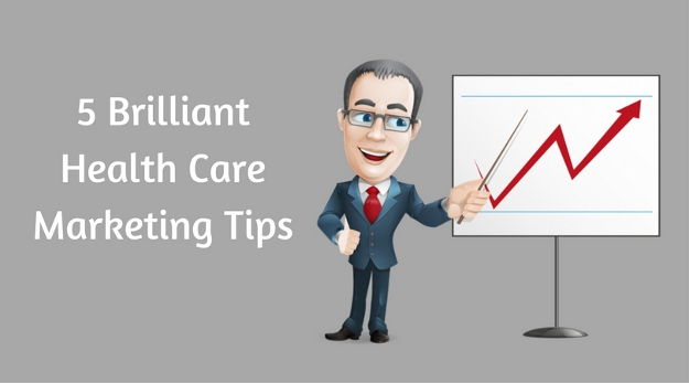 5 Brilliant Health Care Marketing Tips