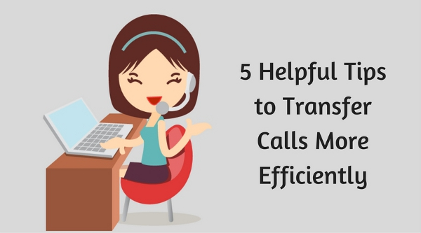 5 Helpful Tips to Transfer Calls More Efficiently