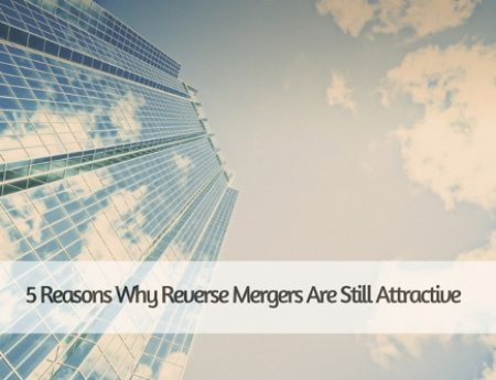 5 Reasons Why Reverse Mergers Are Still Attractive