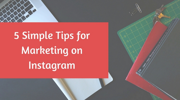 5 Simple Tips for Marketing on Instagram