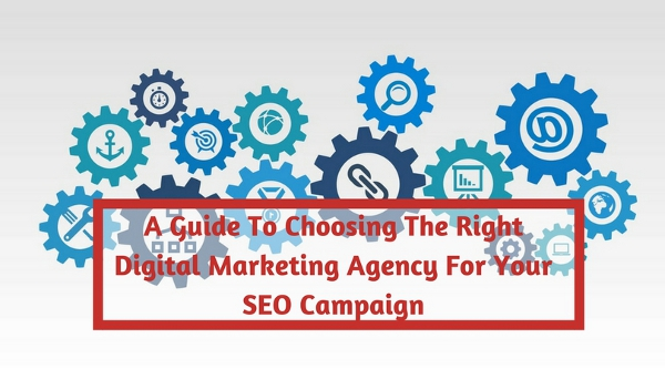 A Guide To Choosing The Right Digital Marketing Agency For Your SEO Campaign