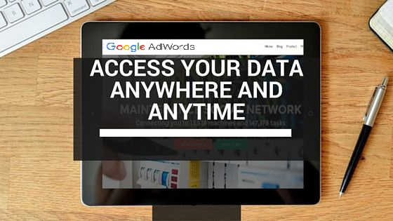 Access Your Data Anywhere on Google Adwords