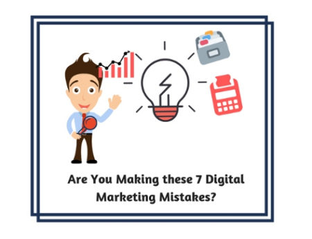 Are You Making these 7 Digital Marketing Mistakes?
