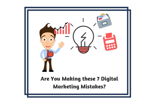 Are You Making these 7 Digital Marketing Mistakes