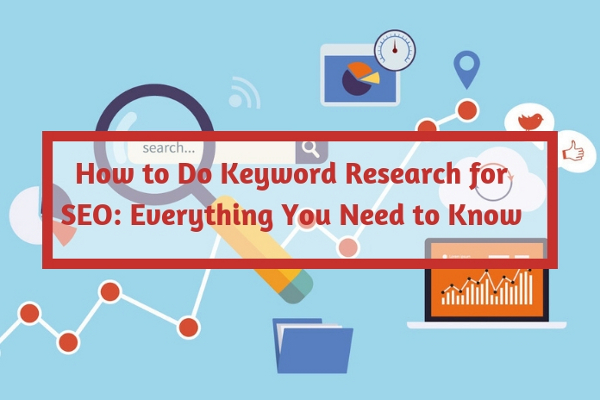 How to Do Keyword Research for SEO- Everything You Need to Know