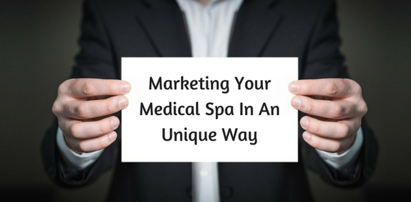 Marketing Your Medical Spa In An Unique Way