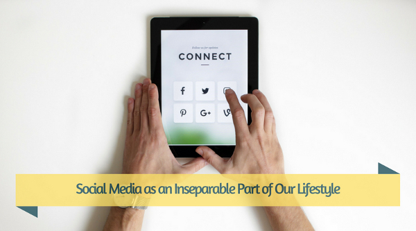 Social Media as an Inseparable Part of Our Lifestyle