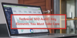 Technical SEO Audit- Key Elements You Must Take Care