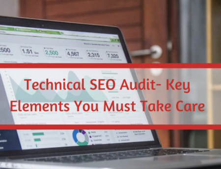 Technical SEO Audit – Key Elements You Must Take Care