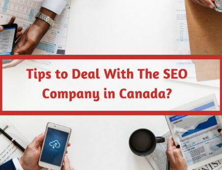 Tips To Deal With The SEO Company In Canada?