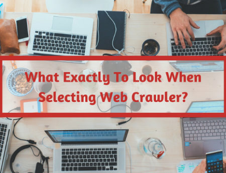 What Exactly To Look When Selecting Web Crawler?