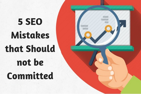5 SEO Mistakes that Should not be Committed