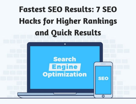 Fastest SEO Results: 7 SEO Hacks for Higher Rankings and Quick Results